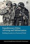 Expeditionary Police Advising and Militarization: Building Security in a Fractured World by Edward B. Westermann